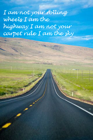 I am the highway.